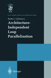 Architecture-Independent Loop Parallelisation by Radu C. Calinescu