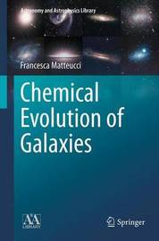 Chemical Evolution of Galaxies by Francesca Matteucci