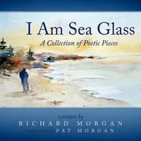 I Am Sea Glass by Richard Morgan