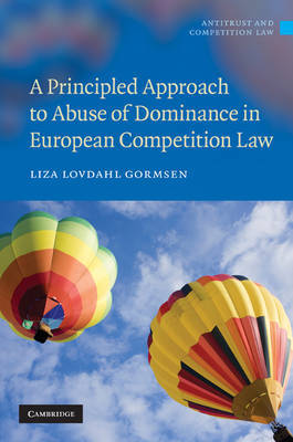 A Principled Approach to Abuse of Dominance in European Competition Law by Liza Lovdahl Gormsen