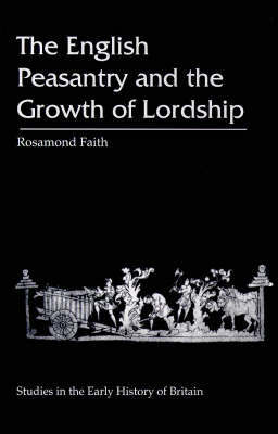 The English Peasantry and the Growth of Lordship by Rosamond Faith