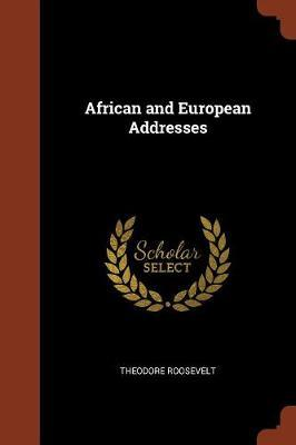 African and European Addresses by Theodore Roosevelt
