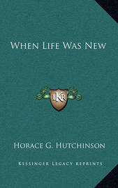 When Life Was New by Horace G Hutchinson