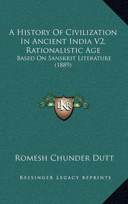 A History of Civilization in Ancient India V2, Rationalistic Age: Based on Sanskrit Literature (1889) by Romesh Chunder Dutt image
