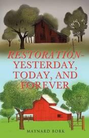 Restoration - Yesterday, Today, and Forever by Maynard Bork