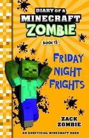 Diary of a Minecraft Zombie #13: Friday Night Frights by Zombie, Zack