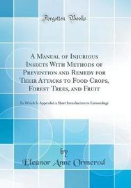 A Manual of Injurious Insects with Methods of Prevention and Remedy for Their Attacks to Food Crops, Forest Trees, and Fruit by Eleanor Anne Ormerod image