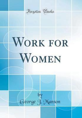 Work for Women (Classic Reprint) by George J Manson