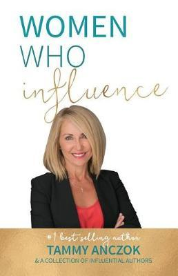 Women Who Influence- Tammy Anczok by Tammy Anczok