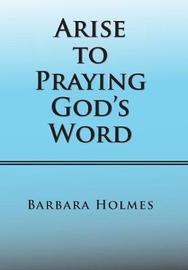 Arise to Praying God's Word by Barbara Holmes image