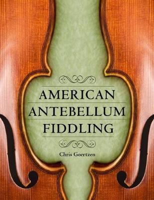 American Antebellum Fiddling by Chris Goertzen