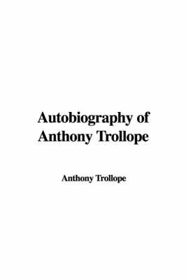 Autobiography of Anthony Trollope by Anthony Trollope image