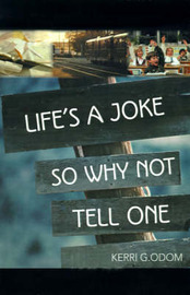 Life's a Joke So Why Not Tell One by Kerri G. Odom image