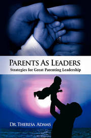 Parents as Leaders: Strategies for Great Parenting Leadership by Dr. Theresa Adams image