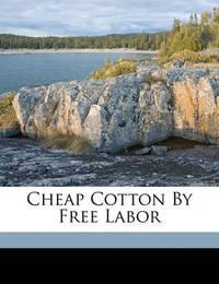 Cheap Cotton by Free Labor by Edward Atkinson