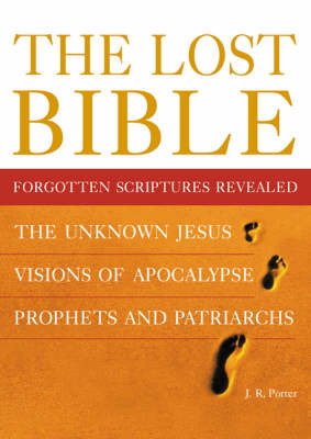 The Lost Bible: Forgotten Scriptures Revealed by J.R. Porter