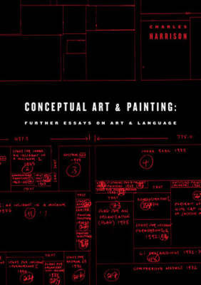 Conceptual Art and Painting: Further Essays on Art and Language by Charles Harrison
