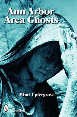 Ann Arbor Area Ghosts by Mimi Uptergrove