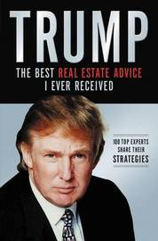 Trump: The Best Real Estate Advice I Ever Received by Donald J Trump