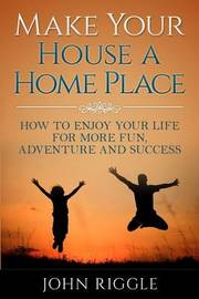 Make Your House a Home Place by John Riggle