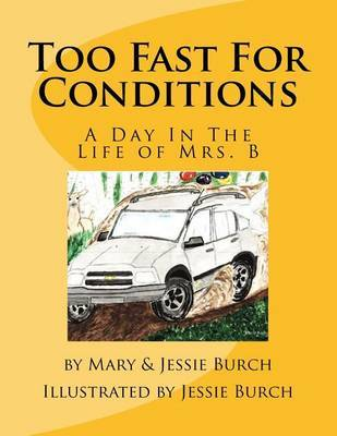 Too Fast for Conditions: A Day in the Life of Mrs. B by Mary a Burch