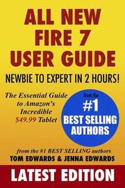 All-New Fire 7 User Guide - Newbie to Expert in 2 Hours!: The Essential Guide to Amazon's Incredible $49.99 Tablet by Tom Edwards image