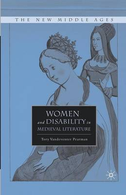 Women and Disability in Medieval Literature by T. Pearman