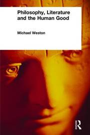 Philosophy, Literature and the Human Good by Michael Weston image