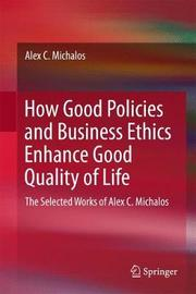 How Good Policies and Business Ethics Enhance Good Quality of Life by Alex C Michalos