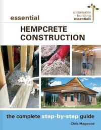 Essential Hempcrete Construction by Chris Magwood