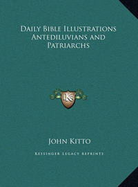 Daily Bible Illustrations Antediluvians and Patriarchs by John Kitto