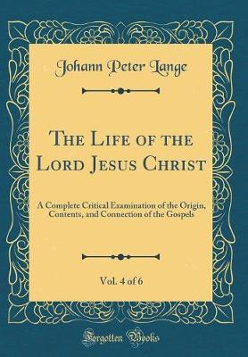 The Life of the Lord Jesus Christ, Vol. 4 of 6 by Johann Peter Lange