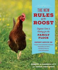 The New Rules of the Roost: Organic Care & Feeding for the Family Flock by Robert Litt