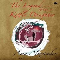 The Legend of the Kettle Daughter by Amy Alexander