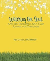 Watering the Soul by Lpc/Mhsp Keli Gooch
