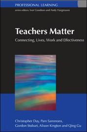 Teachers Matter: Connecting Work, Lives and Effectiveness by Christopher Day