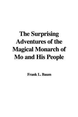 The Surprising Adventures of the Magical Monarch of Mo and His People by L.Frank Baum image