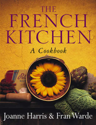 The French Kitchen: A Cookbook by Joanne Harris