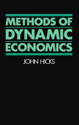 Methods of Dynamic Economics by J. R. Hicks