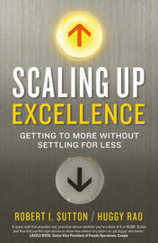 Scaling up Excellence by Robert I Sutton