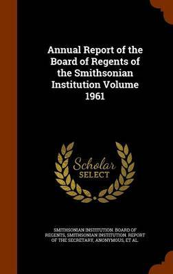Annual Report of the Board of Regents of the Smithsonian Institution Volume 1961