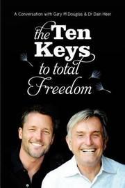 The Ten Keys to Total Freedom by Gary, M. Douglas