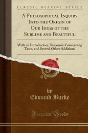 A Philosophical Inquiry Into the Origin of Our Ideas of the Sublime and Beautiful by Edmund Burke