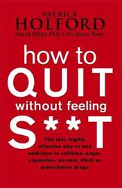 How to Quit without Feeling S**t: The Fast, Highly Effective Way to End Addiction to Caffeine, Sugar... by Patrick Holford