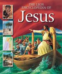 The Lion Encyclopedia of Jesus by Lois Rock