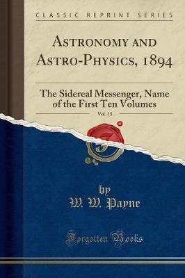 Astronomy and Astro-Physics, 1894, Vol. 13 by W W Payne image