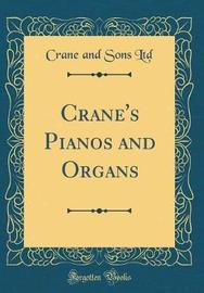 Crane's Pianos and Organs (Classic Reprint) by Crane and Sons Ltd image