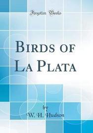 Birds of La Plata (Classic Reprint) by W.H. Hudson image
