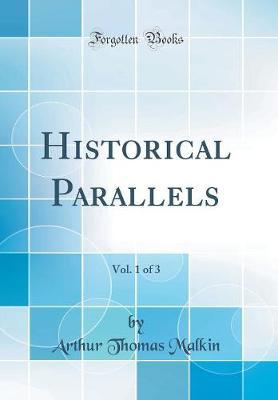 Historical Parallels, Vol. 1 of 3 (Classic Reprint) by Arthur Thomas Malkin