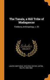 The Tanala, a Hill Tribe of Madagascar by Berthold Laufer